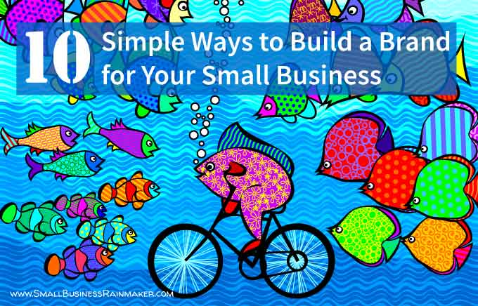 10 ways to build a brand for your small business