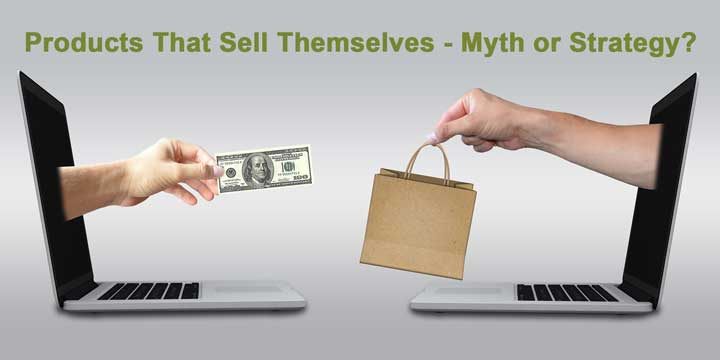 Products that sell themselves - myth or strategy