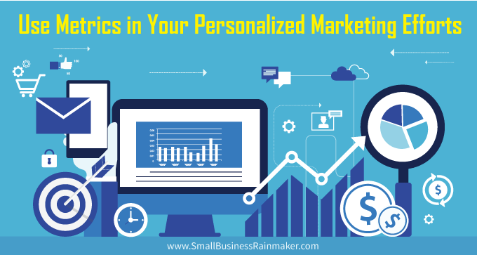 Use Metrics in Your Personalized Marketing Efforts