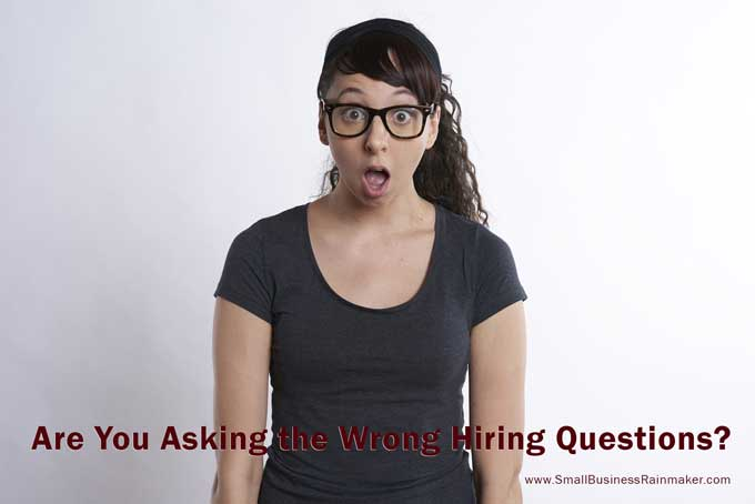 are you asking wrong hiring questions in your small business