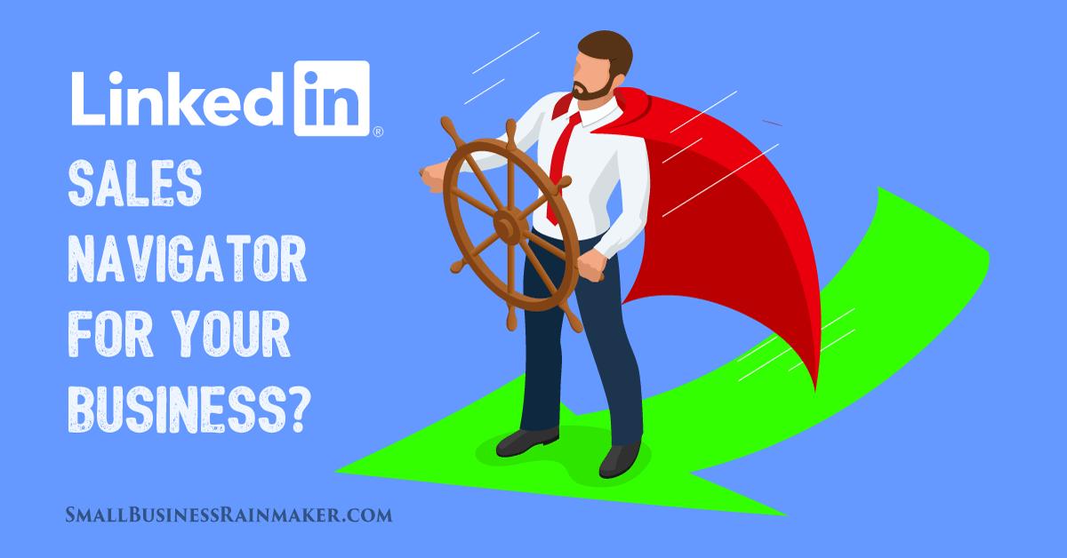 do businesses need linkedin sales navigator