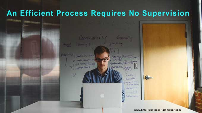 an efficient business process requires no supervision