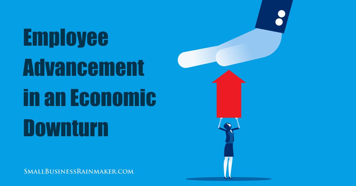 employee advancement in economic downturn