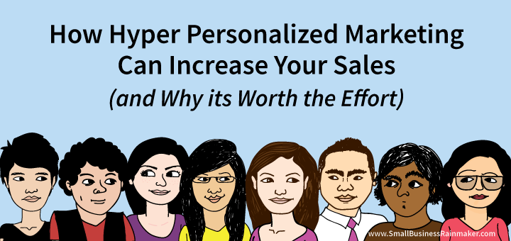 how hyper personalized marketing can increase your sales and why its worth the effort
