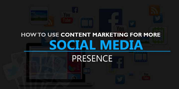how to use content marketing to improve social media presence