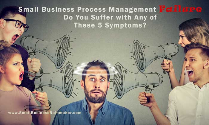 small business process management failure 5 common symptoms