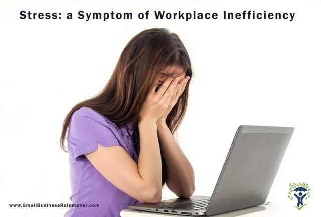 stress - a symptom of workplace inefficiency