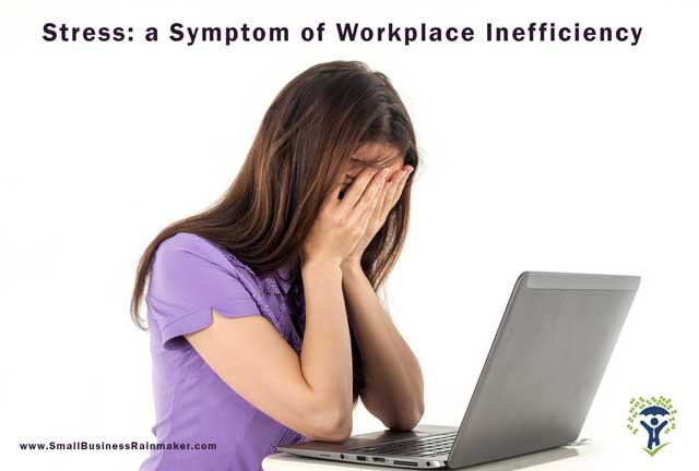 stress - a symptom of workplace inefficiency