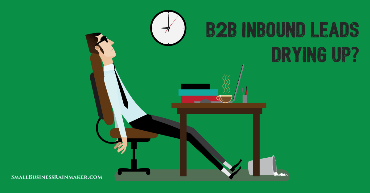 what to do when b2b inbound leads dry up