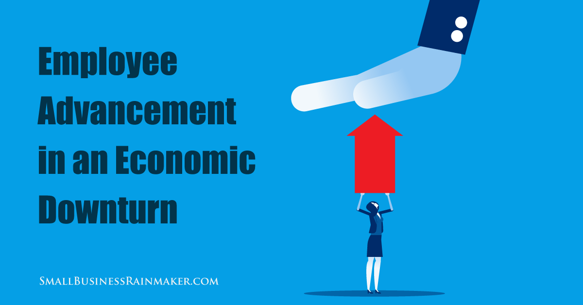 Can Small Businesses Push Employee Advancement in a Down Economic Cycle?