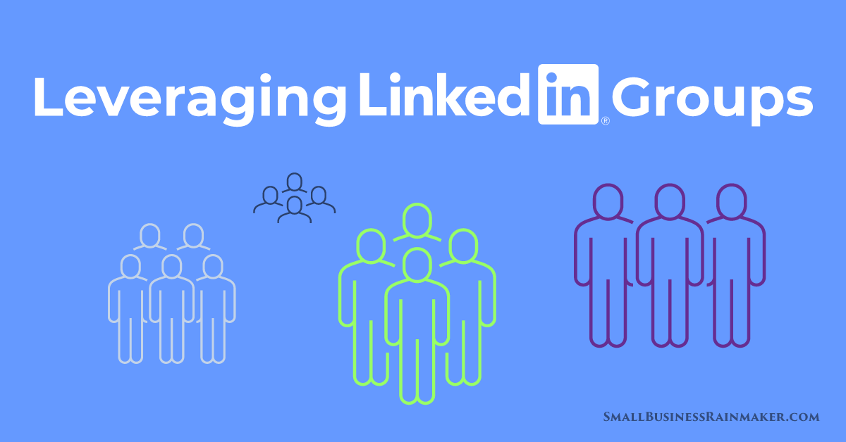 Why and How You Should Be Using LinkedIn Groups