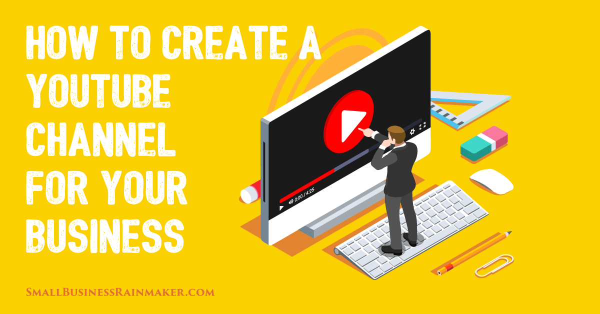 How to Create a YouTube Channel for Business That Gets You Leads