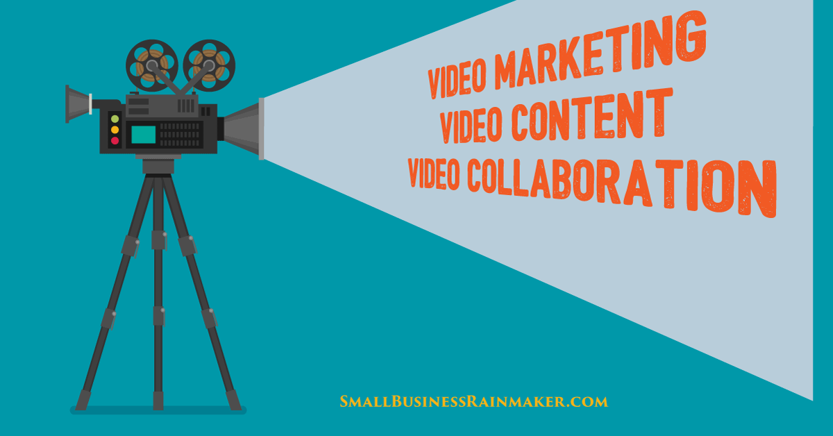 Video Marketing Content and Collaboration: 37 Entrepreneurs Discuss the Evolving Role of Video