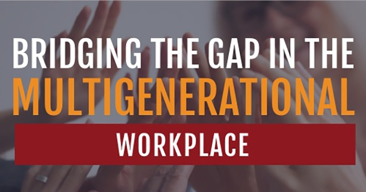5 Tips on How to Bridge the Gap in a Multi-Generational Workforce – Infographic