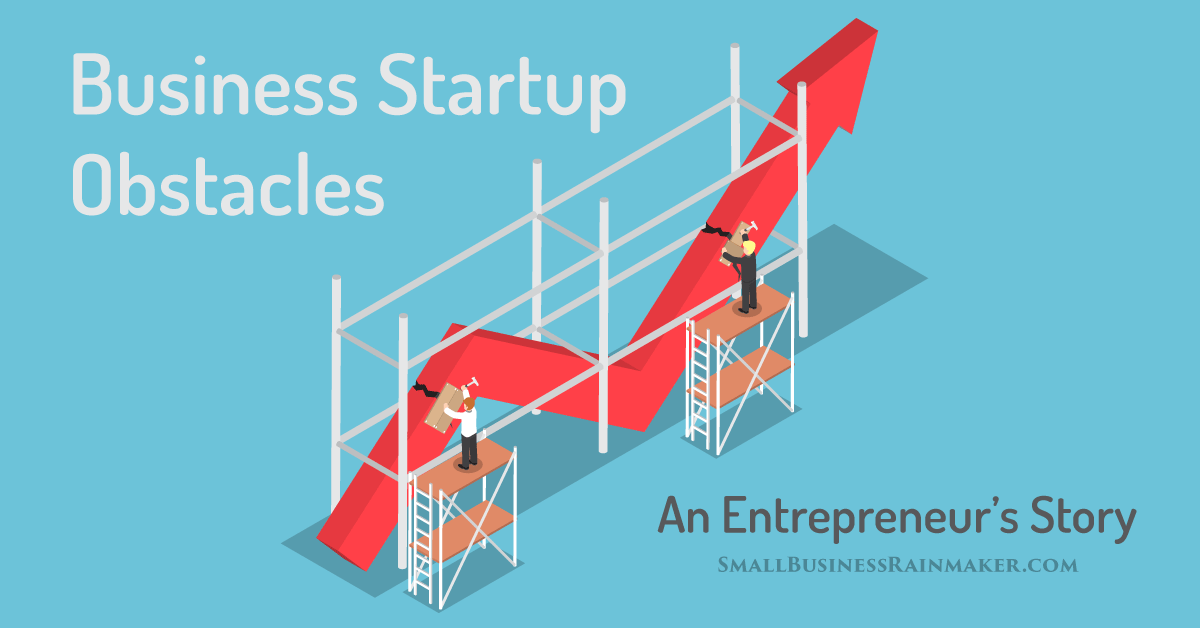 8 Small Business Startup Hurdles I Faced and Conquered: An Entrepreneur's Story