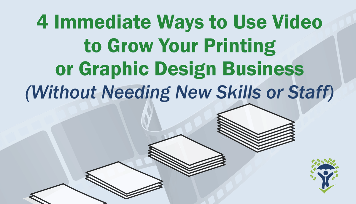 4 Immediate Ways to Use Video to Grow Your Printing Business or Graphic Design Company